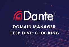 Dante Domain Manager Deep Dive: Clocking