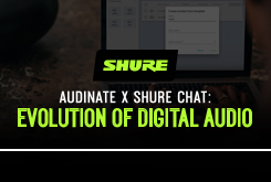 Audinate x Shure Chat: Evolution of Digital Audio